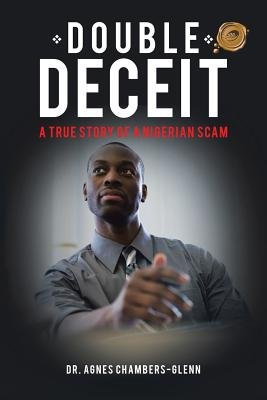 Double Deceit - A True Story of a Nigerian Scam (Paperback): Agnes Chambers-Glenn