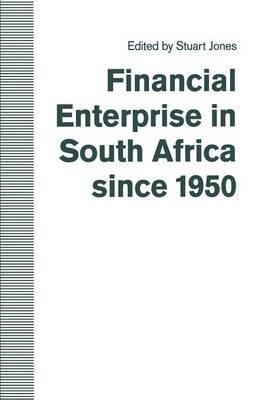 Financial Enterprise in South Africa Since 1950 1992 (Paperback, 1992 ed.): Stuart Jones