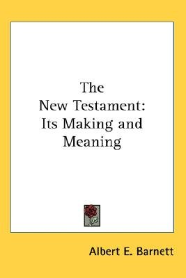 The New Testament - Its Making and Meaning (Paperback): Albert E Barnett