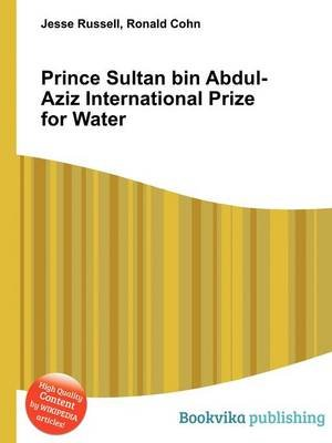 Prince Sultan Bin Abdul-Aziz International Prize for Water (Paperback): Jesse Russell, Ronald Cohn