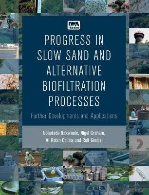 Progress in Slow Sand and Alternative Biofiltration Processes (Electronic book text): Nobutada Nakamoto, Nigel Graham, Rolf...