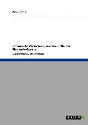 Integrierte Versorgung Und Die Rolle Der Pharmaindustrie (English, German, Paperback): Kristian Koch