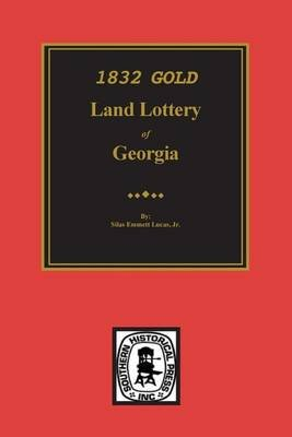 1832 Gold Lottery of Georgia (Paperback): Jr Silas Emmett Lucas