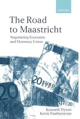 The Road to Maastricht - Negotiating Economic and Monetary Union (Paperback): Kenneth H.F. Dyson, Kevin Featherstone