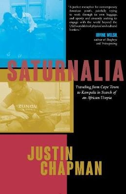 Saturnalia - Traveling from Cape Town to Kampala in Search of an African Utopia (Paperback): Justin Allain-Chapman
