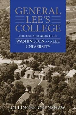 General Lee's College - The Rise and Growth of Washington and Lee University (Paperback): Ollinger Crenshaw