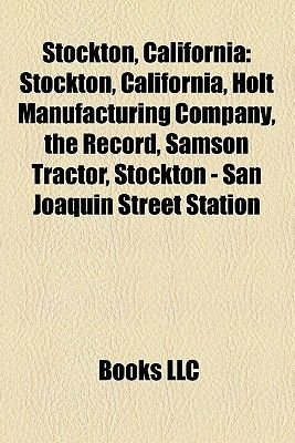 Stockton, California - Holt Manufacturing Company, List of Stockton Landmarks, Stockton Unified School District, the Record,...