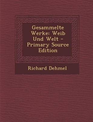 Gesammelte Werke - Weib Und Welt (English, German, Paperback): Richard Dehmel