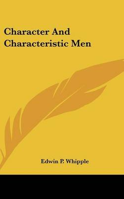 Character and Characteristic Men (Hardcover): Edwin P Whipple