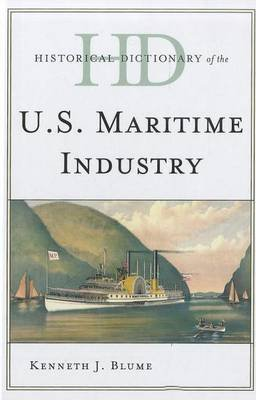 Historical Dictionary of the U.S. Maritime Industry (Electronic book text): Kenneth J. Blume