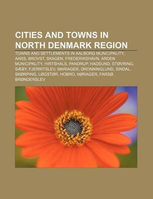Cities and Towns in North Denmark Region - Towns and Settlements in Aalborg Municipality, Aars, Brovst, Skagen, Frederikshavn...
