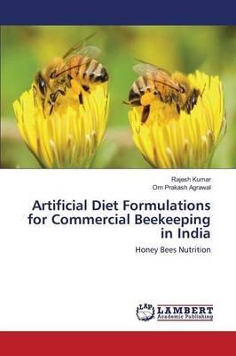 Artificial Diet Formulations for Commercial Beekeeping in India (Paperback): Kumar Rajesh, Agrawal Om Prakash