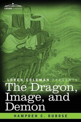The Dragon, Image, and Demon - The Three Religions of China: Confucianism, Buddhism, and Taoism--Giving an Account of the...