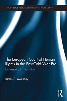 The European Court of Human Rights in the Post-Cold War Era - Universality in Transition (Electronic book text): James  A....