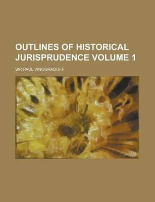 Outlines of Historical Jurisprudence Volume 1 (Paperback): Paul Vinogradoff