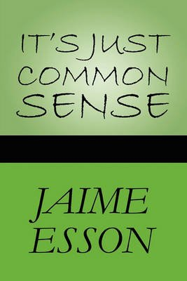 It's Just Common Sense (Paperback): Jaime Esson
