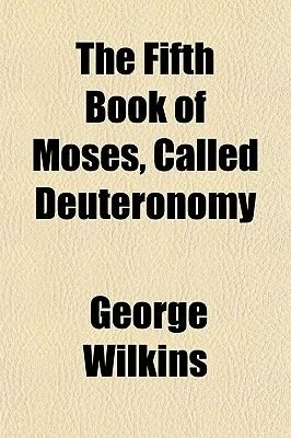 The Fifth Book of Moses Called Deuteronomy (Paperback): George Wilkins
