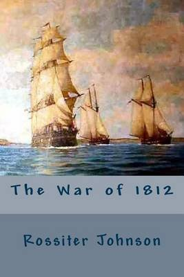 The War of 1812 (Paperback): Rossiter Johnson