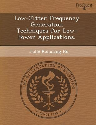 Low-Jitter Frequency Generation Techniques for Low-Power Applications (Paperback): Julie Ronxiang Hu