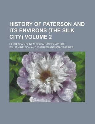 History of Paterson and Its Environs (the Silk City) (Volume 2); Historical- Genealogical - Biographical (Paperback): William...