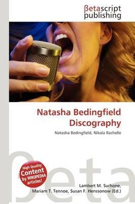 Natasha Bedingfield Discography (Paperback): Lambert M. Surhone, Mariam T. Tennoe, Susan F. Henssonow