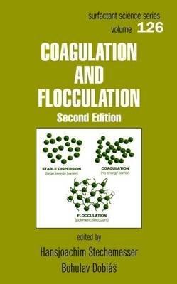 Coagulation and Flocculation, Second Edition (Electronic book text, 2nd): Bohulav Dobias, Hansjoachim Stechemesser, Bohuslav...