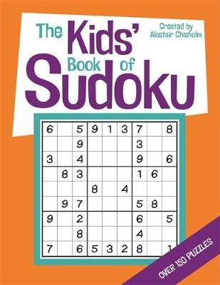 The Kids' Book of Sudoku (Paperback): Alastair Chisholm