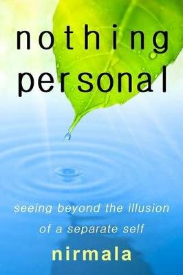 Nothing Personal - Seeing Beyond the Illusion of a Separate Self (Paperback): Nirmala Nirmala