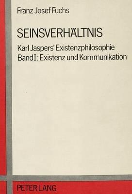 Seinsverhaeltnis - Karl Jaspers' Existenzphilosophie. Band I: Existenz Und Kommunikation (German, Paperback): Franz Josef...