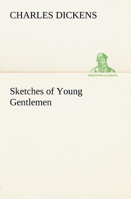 Sketches of Young Gentlemen (Paperback): Charles Dickens