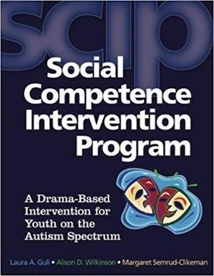 Social Competence Intervention Program (SCIP) - A Drama-Based Intervention for Youth on the Autism Spectrum (Paperback): Laura...