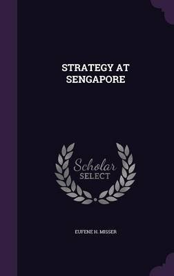 Strategy at Sengapore (Hardcover): Eufene H. Misser
