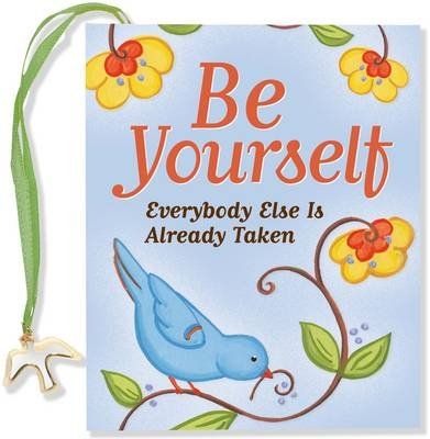 Be Yourself Everyone Else Taken (Hardcover): Martha Day Zschock