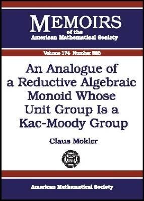 An Analogue of a Reductive Algebraic Monoid Whose Unit Group is a Kac-Moody Group (Paperback, Illustrated Ed): Claus Mokler