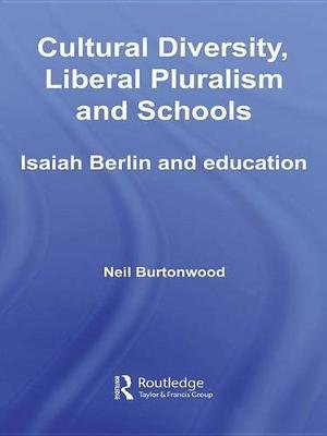 Cultural Diversity, Liberal Pluralism and Schools - Isaiah Berlin and Education (Electronic book text): Neil Burtonwood