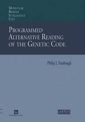 Programmed Alternative Reading of the Genetic Code - Molecular Biology Intelligence Unit (Paperback, Softcover Repri): Philip J...