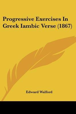 Progressive Exercises In Greek Iambic Verse (1867) (Paperback): Edward Walford