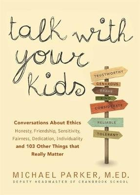 Talk With Your Kids - Conversations About Ethics -- Honesty, Friendship, Sensitivity, Fairness, Dedication, Individuality --...