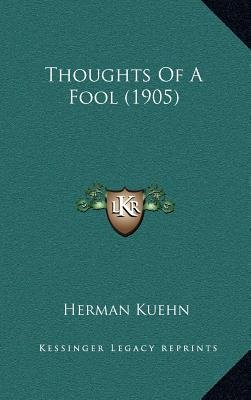 Thoughts of a Fool (1905) (Hardcover): Herman Kuehn