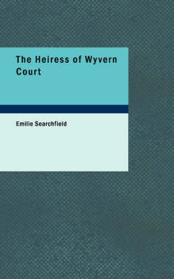 The Heiress of Wyvern Court (Paperback): Emilie Searchfield