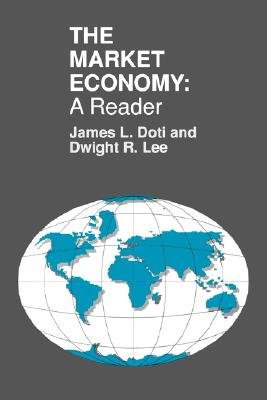 The Market Economy - A Reader (Paperback): James Doti, Dwight R Lee