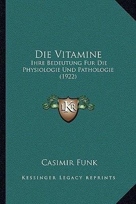 Die Vitamine - Ihre Bedeutung Fur Die Physiologie Und Pathologie (1922) (German, Paperback): Casimir Funk