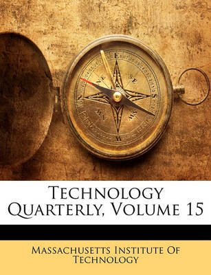 Technology Quarterly, Volume 15 (Paperback): Institute Of Technology Massachusetts Institute of Technology