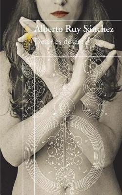 Decir Es Desear (Spanish, Paperback): Alberto Ruy-Sanchez