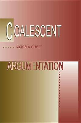 Coalescent Argumentation (Electronic book text): Michael A. Gilbert