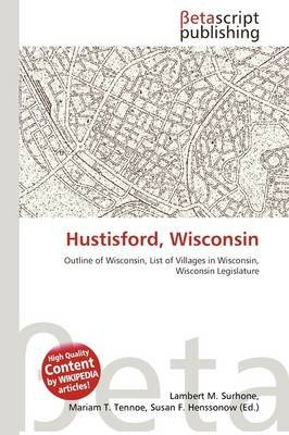 Hustisford, Wisconsin (Paperback): Lambert M. Surhone, Mariam T. Tennoe, Susan F. Henssonow
