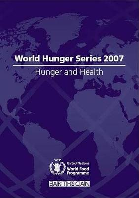 Hunger and Health - World Hunger Series 2007 (Electronic book text): United Nations World Food Programme