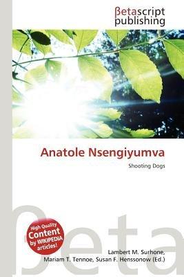 Anatole Nsengiyumva (German, Paperback): Lambert M. Surhone, Mariam T. Tennoe, Susan F. Henssonow