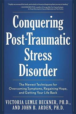 Conquering Post-Traumatic Stress Disorder: The Newest Techniques for Overcoming Symptoms, Regaining Hope, and Getting Your Life...