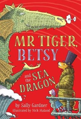 Mr Tiger, Betsy and the Sea Dragon (Hardcover): Sally Gardner